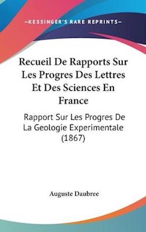 Bog, hardback Recueil de Rapports Sur Les Progres Des Lettres Et Des Sciences En France af Auguste Daubree
