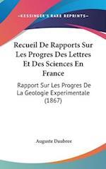 Recueil de Rapports Sur Les Progres Des Lettres Et Des Sciences En France af Auguste Daubree