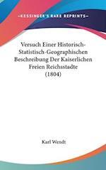 Versuch Einer Historisch-Statistisch-Geographischen Beschreibung Der Kaiserlichen Freien Reichsstadte (1804) af Karl Wendt