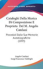 Cataloghi Della Musica Di Composizione E Proprieta del M. Angelo Catelani af Luigi Francesco Valdrighi, Angelo Catelani