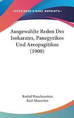 Ausgewahlte Reden Des Isokarates, Panegyrikos Und Areopagitikos (1908) af Rudolf Rauchenstein, Karl Munscher