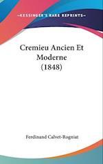 Cremieu Ancien Et Moderne (1848) af Ferdinand Calvet-Rogniat