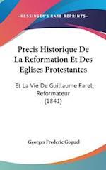 Precis Historique de La Reformation Et Des Eglises Protestantes af Georges Frederic Goguel