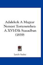 Adalekok a Magyar Nemzet Tortenetehez af Laszlo Szalay