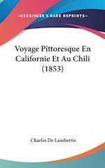 Voyage Pittoresque En Californie Et Au Chili (1853) af Charles De Lambertie