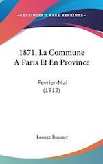 1871, La Commune Aparis Et En Province af Leonce Rousset