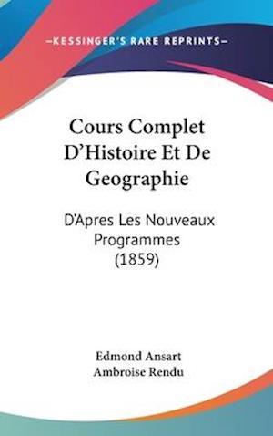 Bog, hardback Cours Complet D'Histoire Et de Geographie af Edmond Ansart, Ambroise Rendu