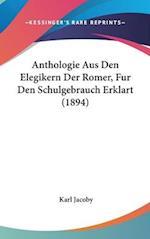 Anthologie Aus Den Elegikern Der Romer, Fur Den Schulgebrauch Erklart (1894) af Karl Jacoby