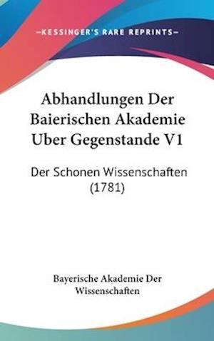 Bog, hardback Abhandlungen Der Baierischen Akademie Uber Gegenstande V1 af Bayerische Akademie Der Wissenschaften, Bayerische Akademie Der Wissenschaften