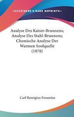 Analyse Des Kaiser-Brunnens; Analyse Des Stahl-Brunnens; Chemische Analyse Der Warmen Soolquelle (1878) af Carl Remigius Fresenius