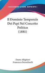 Il Dominio Temporale Dei Papi Nel Concetto Politico (1881) af Francesco Berardinelli, Dante Allighieri