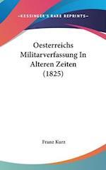 Oesterreichs Militarverfassung in Alteren Zeiten (1825) af Franz Kurz
