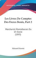 Les Livres de Comptes Des Freres Bonis, Part 2 af Edouard Forestie