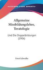 Allgemeine Missbildungslehre, Teratologie af Ernst Schwalbe