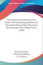 Die Homerischen Beiworter Des Gotter Und Menschengeschlechts; de Thucydide Melesiae Filio Atheniensi; Bemerkungen Uber Einige Puncte (1869) af Heinrich Duntzer, I. N. Madvig, Theodorus Hoffman