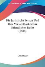 Die Juristische Person Und Ihre Verwertbarkeit Im Offentlichen Recht (1908) af Otto Mayer