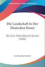 Die Landschaft in Der Deutschen Kunst af Ludwig Kaemmerer