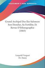 Grand Archipel Des Iles Salomon Son Etendue, Sa Fertilite; Et Revue D'Ethnographie (1883) af Dr Hamy, Leopold Verguet, Dr Hamy