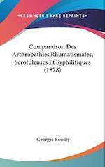 Comparaison Des Arthropathies Rhumatismales, Scrofuleuses Et Syphilitiques (1878) af Georges Bouilly