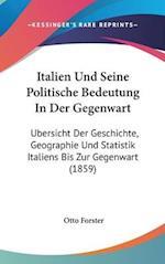 Italien Und Seine Politische Bedeutung in Der Gegenwart af Otto Forster