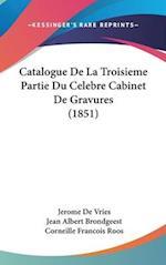 Catalogue de La Troisieme Partie Du Celebre Cabinet de Gravures (1851) af Jean Albert Brondgeest, Jerome De Vries, Corneille Francois Roos
