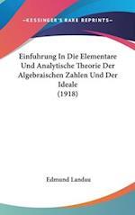 Einfuhrung in Die Elementare Und Analytische Theorie Der Algebraischen Zahlen Und Der Ideale (1918) af Edmund Landau