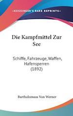 Die Kampfmittel Zur See af Bartholomaus Von Werner