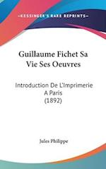 Guillaume Fichet Sa Vie Ses Oeuvres af Jules Philippe