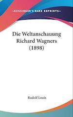 Die Weltanschauung Richard Wagners (1898) af Rudolf Louis