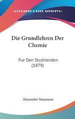 Die Grundlehren Der Chemie af Alexander Naumann
