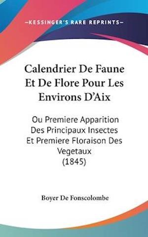 Bog, hardback Calendrier de Faune Et de Flore Pour Les Environs D'Aix af Boyer De Fonscolombe