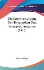 Die Stromversorgung Der Telegraphen Und Fernsprechanstalten (1910) af Gustav Knopf
