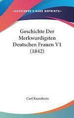 Geschichte Der Merkwurdigsten Deutschen Frauen V1 (1842) af Carl Ramshorn