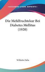 Die Mehlfruchtekur Bei Diabetes Mellitus (1920) af Wilhelm Falta