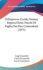 Il Disprezzo Uccide; Norma; Impara L'Arte; Fuochi Di Paglia; Fra Due Contendenti (1873) af Leo Di Castelnovo, Luigi Camoletti, Carlo D'Ormeville