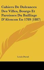 Cahiers de Doleances Des Villes, Bourgs Et Paroisses Du Bailliage D'Alencon En 1789 (1887) af Louis Duval