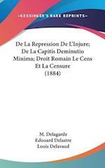 de La Repression de L'Injure; de La Capitis Deminutio Minima; Droit Romain Le Cens Et La Censure (1884) af Louis Delavaud, Edouard Delastre, M. Delagarde