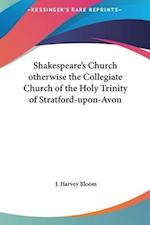 Shakespeare's Church Otherwise the Collegiate Church of the Holy Trinity of Stratford-Upon-Avon af J. Harvey Bloom