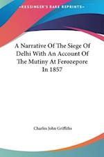 A Narrative of the Siege of Delhi with an Account of the Mutiny at Ferozepore in 1857 af Charles John Griffiths