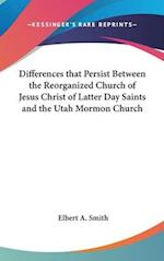 Differences That Persist Between the Reorganized Church of Jesus Christ of Latter Day Saints and the Utah Mormon Church af Elbert a. Smith
