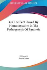 On the Part Played by Homosexuality in the Pathogenesis of Paranoia