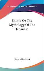 Shinto or the Mythology of the Japanese af Romyn Hitchcock