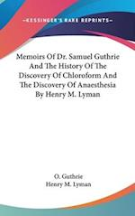 Memoirs of Dr. Samuel Guthrie and the History of the Discovery of Chloroform and the Discovery of Anaesthesia by Henry M. Lyman af Henry M. Lyman, O. Guthrie