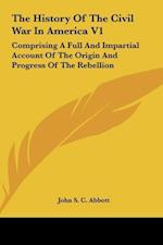 The History of the Civil War in America V1 af John S. C. Abbott
