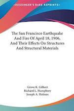 The San Francisco Earthquake and Fire of April 18, 1906, and Their Effects on Structures and Structural Materials af Grove K. Gilbert, Richard L. Humphrey