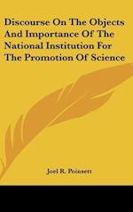 Discourse on the Objects and Importance of the National Institution for the Promotion of Science af Joel R. Poinsett