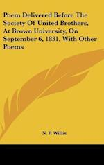 Poem Delivered Before the Society of United Brothers, at Brown University, on September 6, 1831, with Other Poems af N. P. Willis