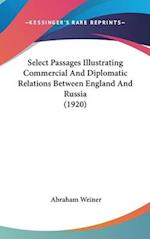 Select Passages Illustrating Commercial and Diplomatic Relations Between England and Russia (1920) af Abraham Weiner