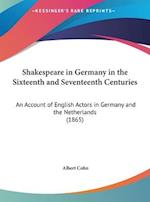 Shakespeare in Germany in the Sixteenth and Seventeenth Centuries af Albert Cohn