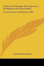 A History of Newgate of Connecticut, at Simsbury, Now East Granby af Richard Harvey Phelps